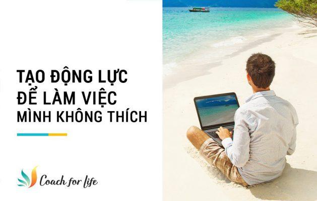Tao Dong Luc De Lam Viec Minh Khong Thich